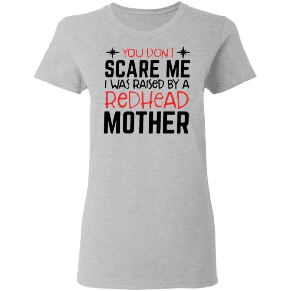 redirect 6716 600x600 - You don't scare me I was raised by a redhead mother shirt