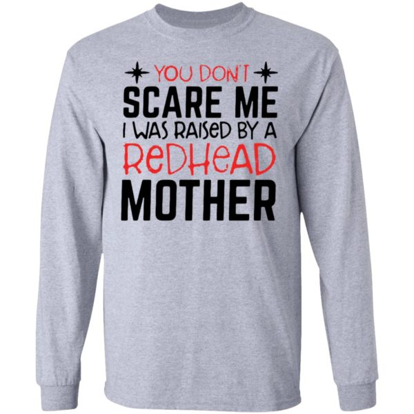 redirect 6717 600x600 - You don't scare me I was raised by a redhead mother shirt