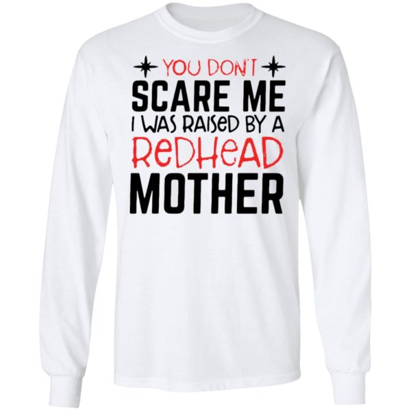 redirect 6718 600x600 - You don't scare me I was raised by a redhead mother shirt