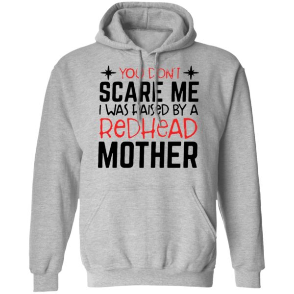redirect 6719 600x600 - You don't scare me I was raised by a redhead mother shirt