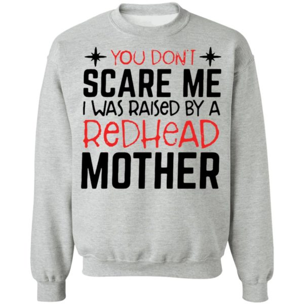 redirect 6721 600x600 - You don't scare me I was raised by a redhead mother shirt