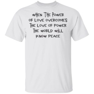 redirect 960 300x300 - When the power of love overcomes the love of power the world will know peace shirt