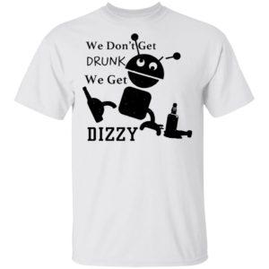 redirect 1053 300x300 - We don't get drunk we get dizzy shirt