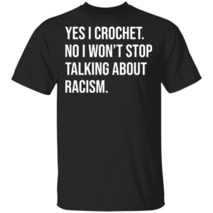 redirect 607 300x300 - Yes I crochet no I won't stop talking about racism shirt