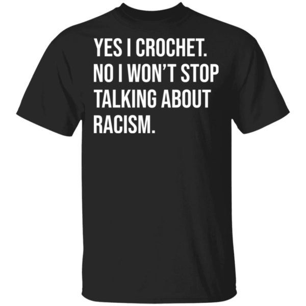 redirect 607 600x600 - Yes I crochet no I won't stop talking about racism shirt