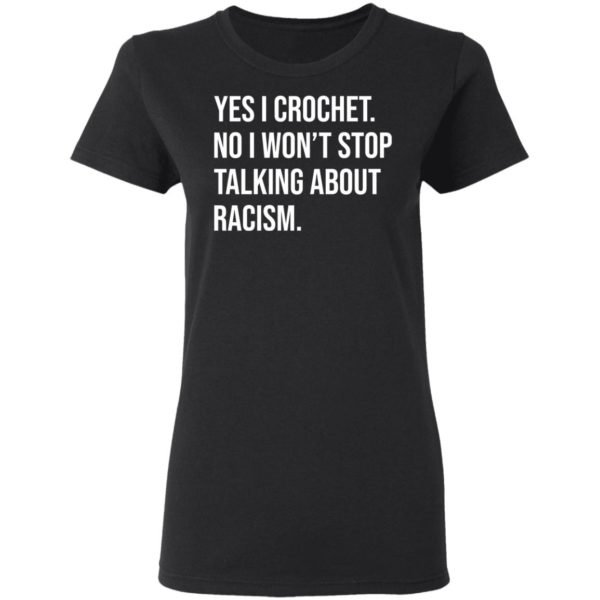 redirect 609 600x600 - Yes I crochet no I won't stop talking about racism shirt