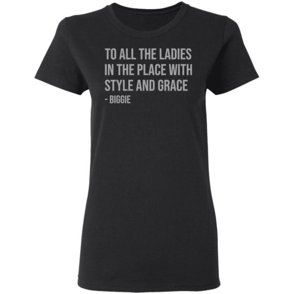 redirect 659 600x600 - To all the ladies in the place with style and grace biggie shirt