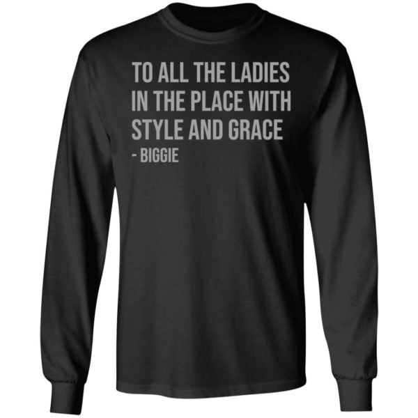 redirect 661 600x600 - To all the ladies in the place with style and grace biggie shirt