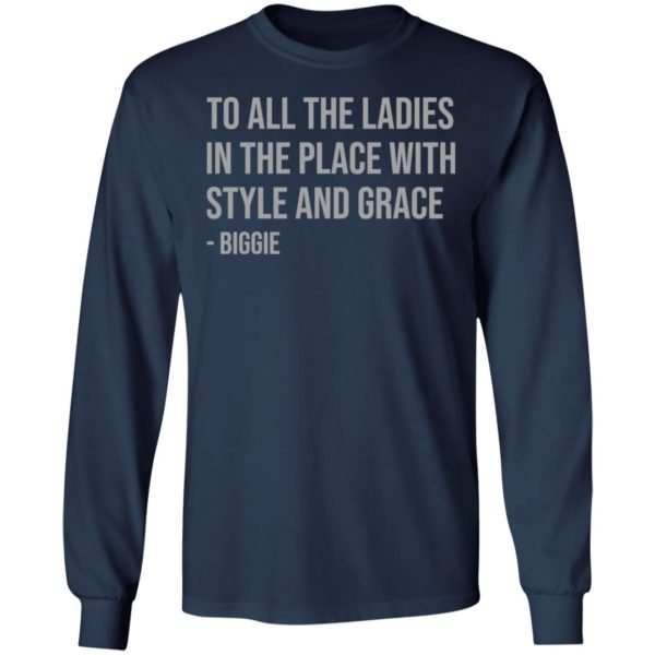 redirect 662 600x600 - To all the ladies in the place with style and grace biggie shirt