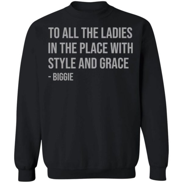 redirect 665 600x600 - To all the ladies in the place with style and grace biggie shirt