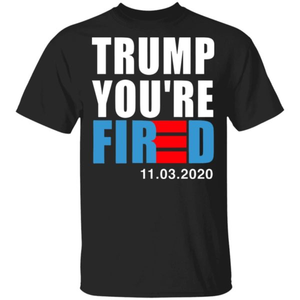 redirect11112020231128 600x600 - Trump you're fired shirt
