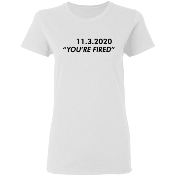 redirect11162020061146 2 600x600 - 11 3 2020 you're fired shirt