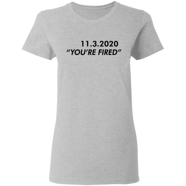 redirect11162020061146 3 600x600 - 11 3 2020 you're fired shirt