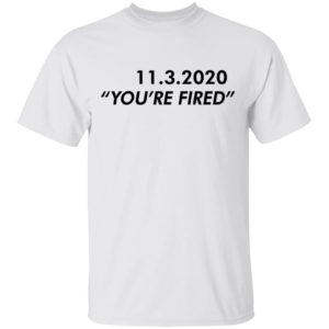 redirect11162020061146 300x300 - 11 3 2020 you're fired shirt