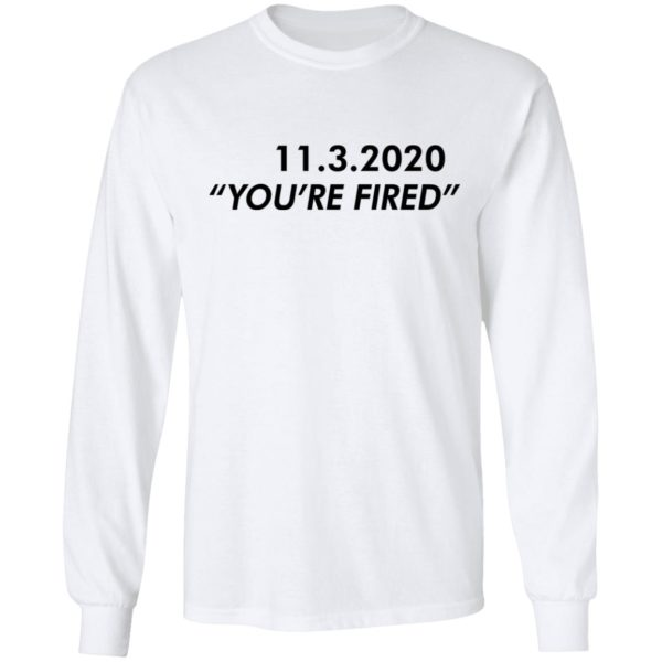 redirect11162020061146 5 600x600 - 11 3 2020 you're fired shirt