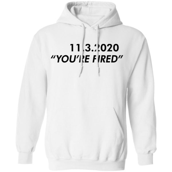 redirect11162020061147 1 600x600 - 11 3 2020 you're fired shirt