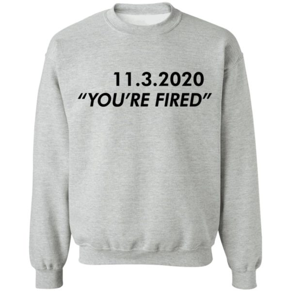 redirect11162020061147 2 600x600 - 11 3 2020 you're fired shirt