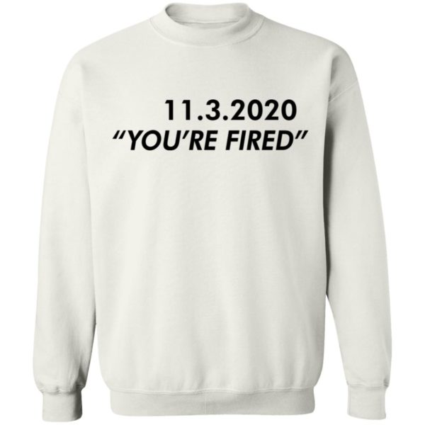 redirect11162020061147 3 600x600 - 11 3 2020 you're fired shirt