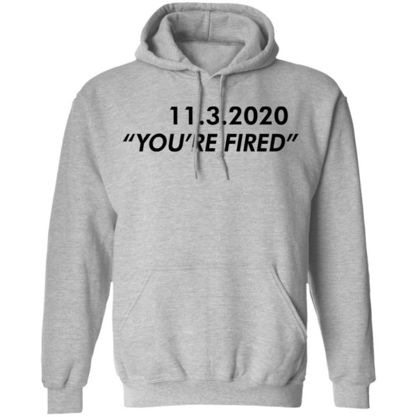 redirect11162020061147 600x600 - 11 3 2020 you're fired shirt