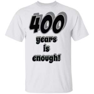 redirect11192020201105 300x300 - 400 years is enough shirt