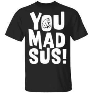 redirect11202020201135 300x300 - You mad sus shirt