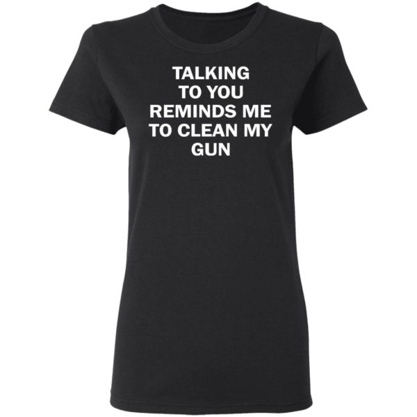 redirect11202020201148 2 600x600 - Talking to you reminds me to clean my gun shirt