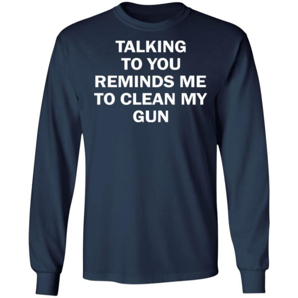 redirect11202020201148 5 600x600 - Talking to you reminds me to clean my gun shirt