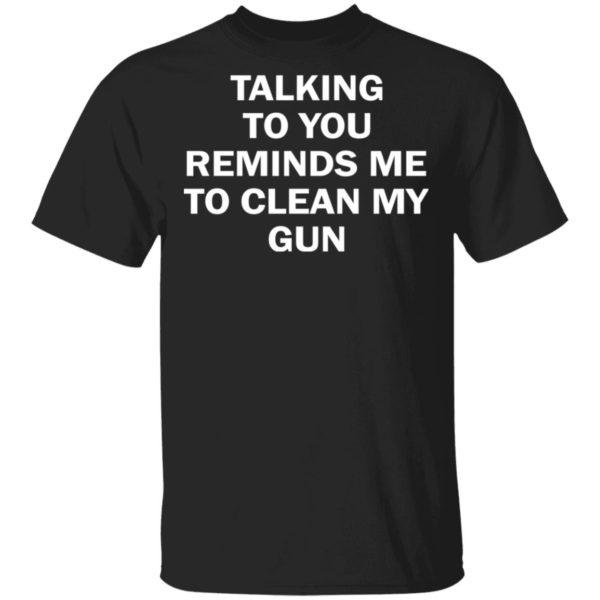redirect11202020201148 600x600 - Talking to you reminds me to clean my gun shirt