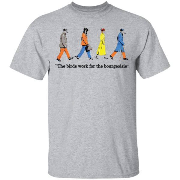 redirect11272020001135 1 600x600 - The birds work for the bourgeoisie shirt