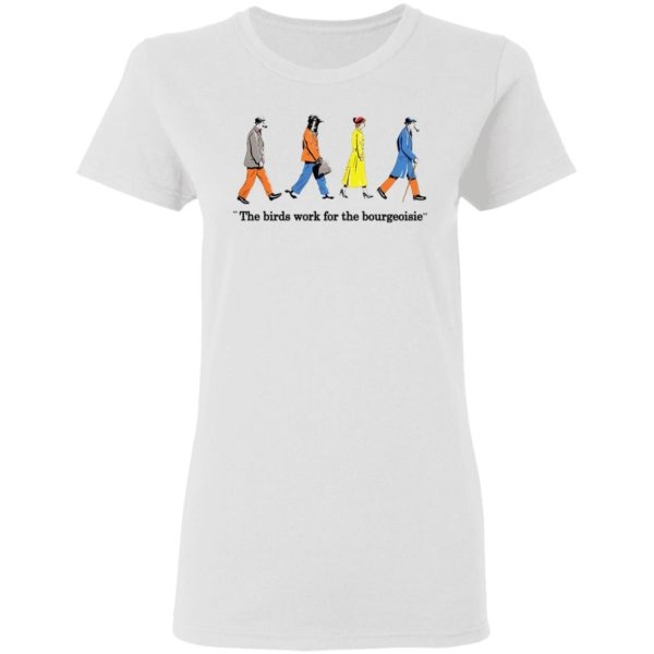 redirect11272020001135 2 600x600 - The birds work for the bourgeoisie shirt