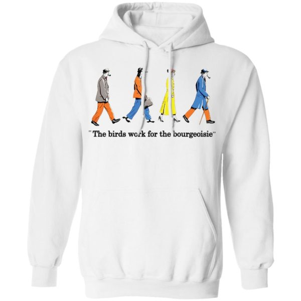 redirect11272020001135 7 600x600 - The birds work for the bourgeoisie shirt