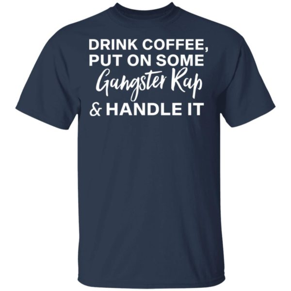 redirect11272020031100 1 600x600 - Drink coffee put on some gangster rap and handle it shirt