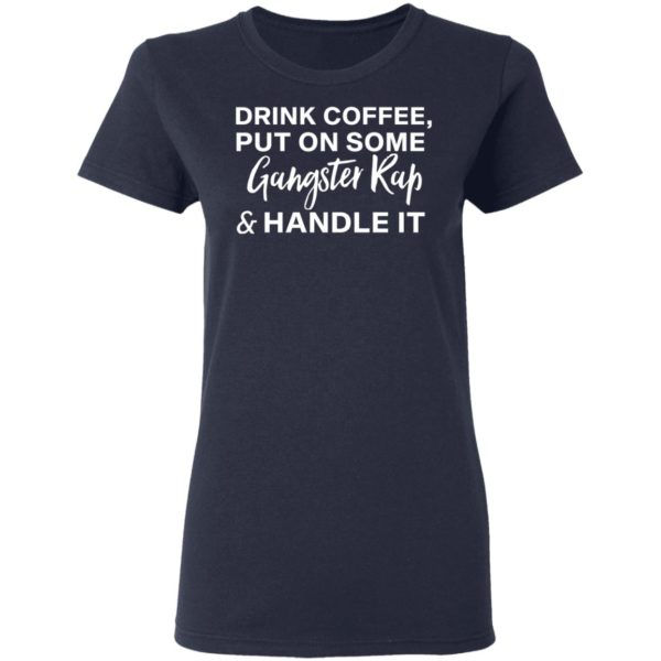 redirect11272020031100 3 600x600 - Drink coffee put on some gangster rap and handle it shirt
