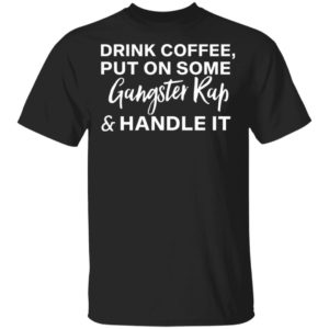 redirect11272020031100 300x300 - Drink coffee put on some gangster rap and handle it shirt