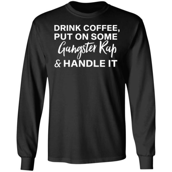 redirect11272020031100 4 600x600 - Drink coffee put on some gangster rap and handle it shirt