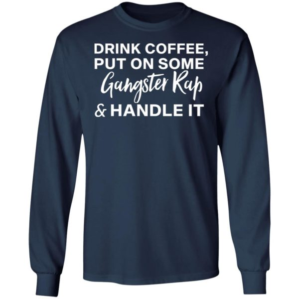 redirect11272020031100 5 600x600 - Drink coffee put on some gangster rap and handle it shirt