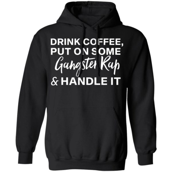 redirect11272020031100 6 600x600 - Drink coffee put on some gangster rap and handle it shirt