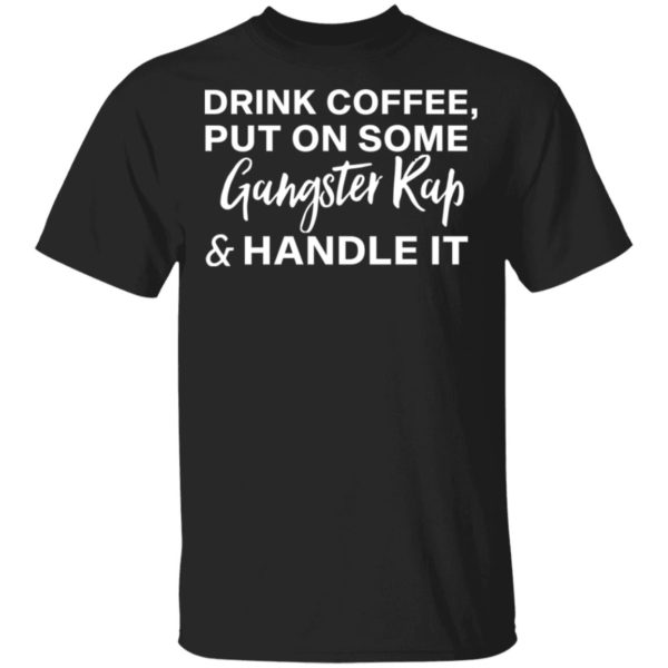 redirect11272020031100 600x600 - Drink coffee put on some gangster rap and handle it shirt