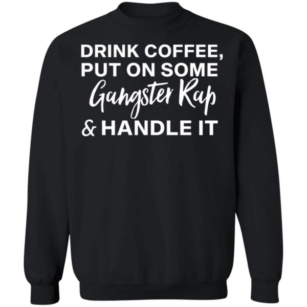 redirect11272020031101 1 600x600 - Drink coffee put on some gangster rap and handle it shirt