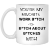 redirect12132020221248 100x100 - You're my favorite work bitch to bitch about bitches with mug