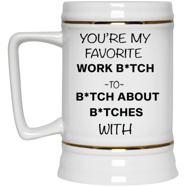 redirect12132020221248 3 600x600 - You're my favorite work bitch to bitch about bitches with mug