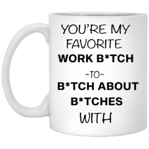 redirect12132020221248 300x300 - You're my favorite work bitch to bitch about bitches with mug