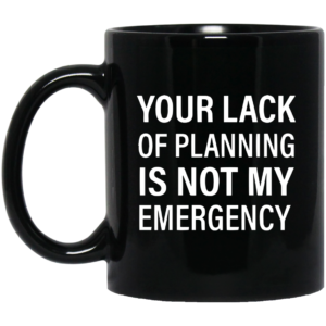 redirect12132020231201 300x300 - Your lack of planning is not my emergency mug