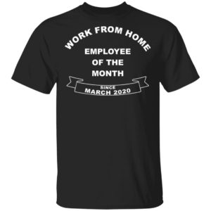 redirect12152020021201 300x300 - Work from home employee of the month since march 2020 shirt