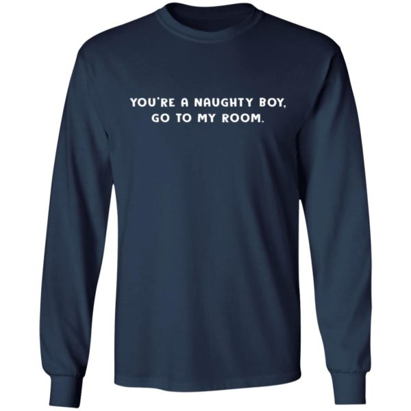 redirect12162020221215 5 600x600 - You're a naughty boy go to my room shirt