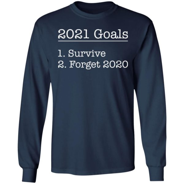 redirect12172020031244 5 600x600 - 2021 goals survive forget 2020 shirt