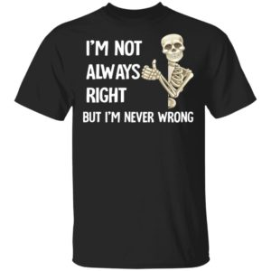 redirect12172020201220 300x300 - I'm not always right but I'm never wrong shirt