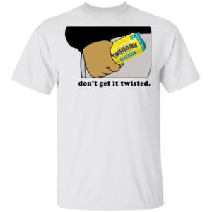 redirect12282020011247 300x300 - Twisted tea don't get it twisted shirt