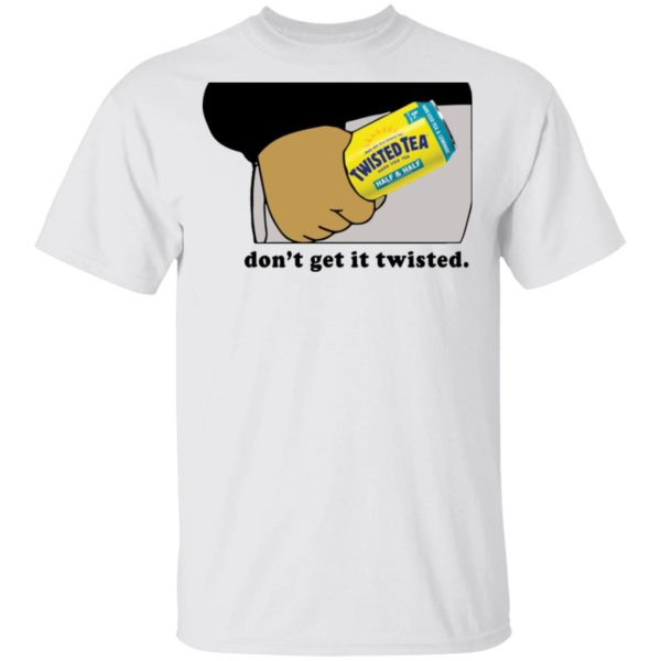 redirect12282020011247 600x600 - Twisted tea don't get it twisted shirt