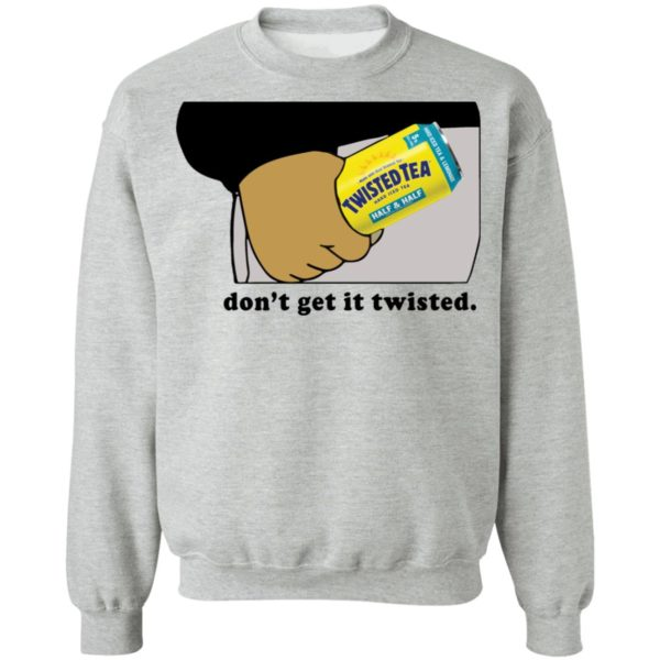 redirect12282020011247 8 600x600 - Twisted tea don't get it twisted shirt
